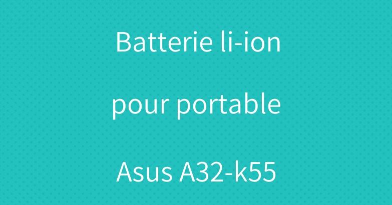 Batterie li-ion pour portable Asus A32-k55