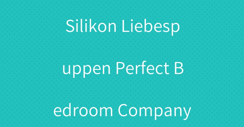 Silikon Liebespuppen Perfect Bedroom Company