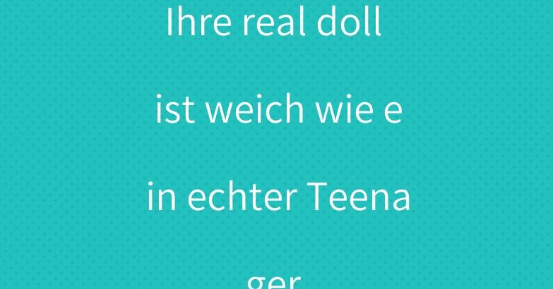 Ihre real doll ist weich wie ein echter Teenager.