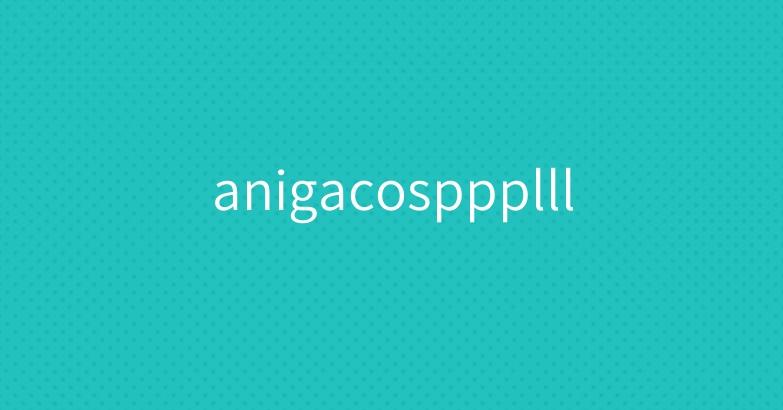 anigacosppplll
