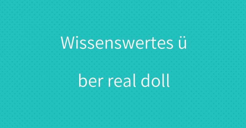 Wissenswertes über real doll