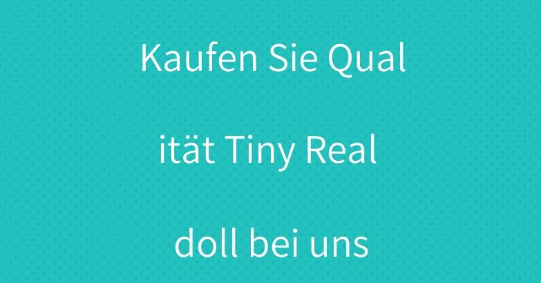 Kaufen Sie Qualität Tiny Real doll bei uns