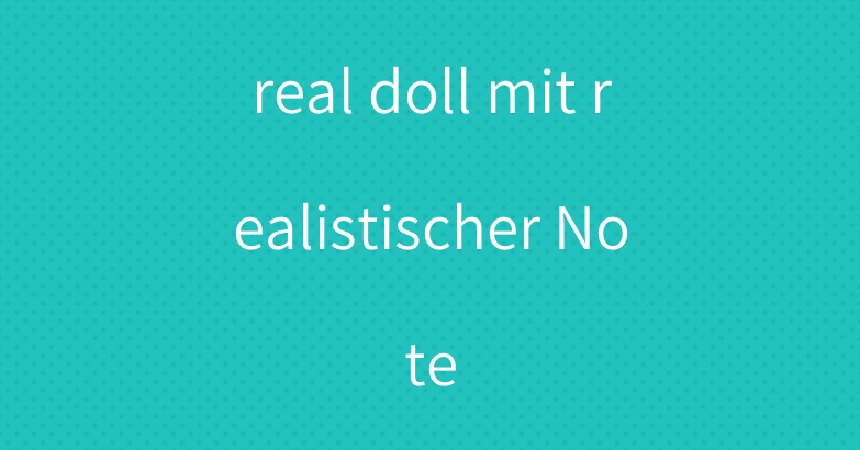 real doll mit realistischer Note