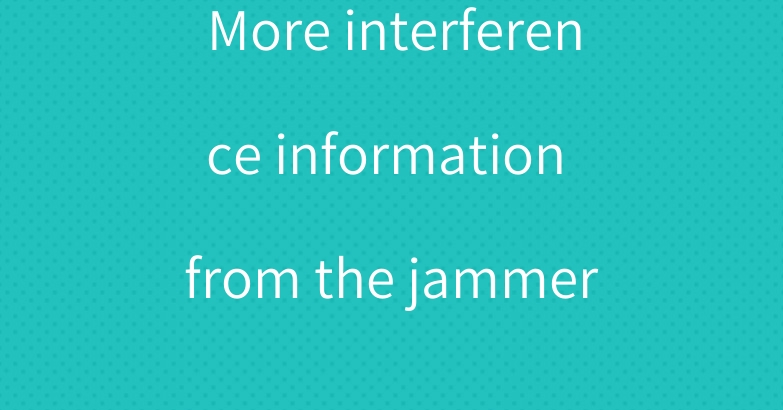 More interference information from the jammer