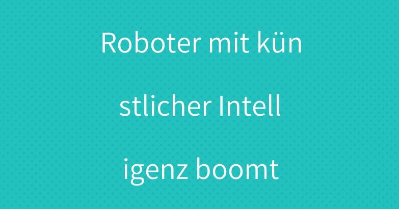 Roboter mit künstlicher Intelligenz boomt