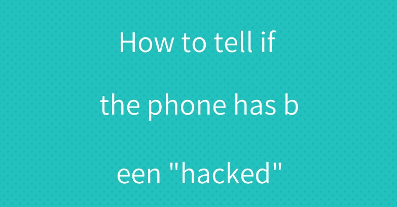 "How to tell if the phone has been ""hacked"""