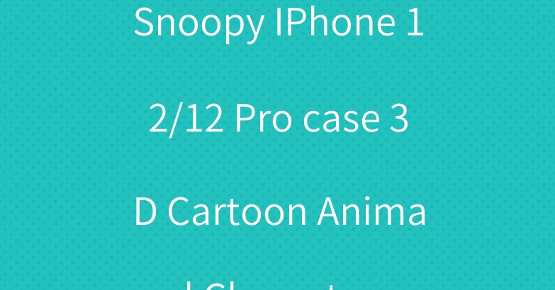 Snoopy IPhone 12/12 Pro case 3D Cartoon Animal Character