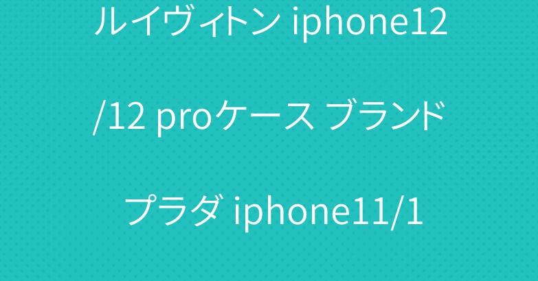 ルイヴィトン iphone12/12 proケース ブランド プラダ iphone11/11 proケース