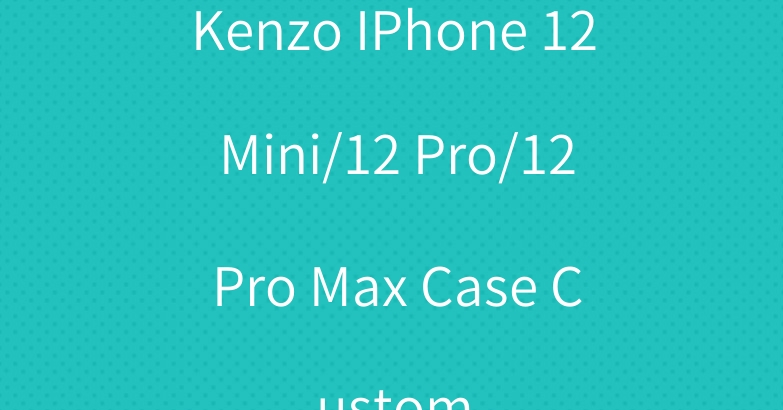 Kenzo IPhone 12 Mini/12 Pro/12 Pro Max Case Custom