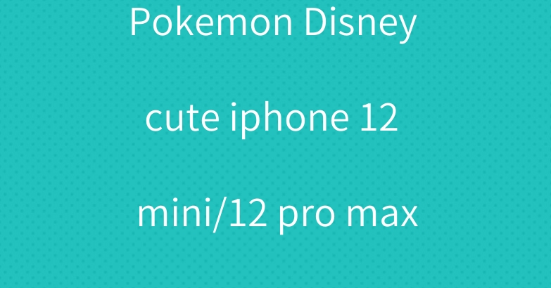 Pokemon Disney cute iphone 12 mini/12 pro max case cover
