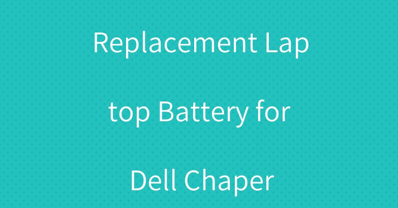 Replacement Laptop Battery for Dell Chaper