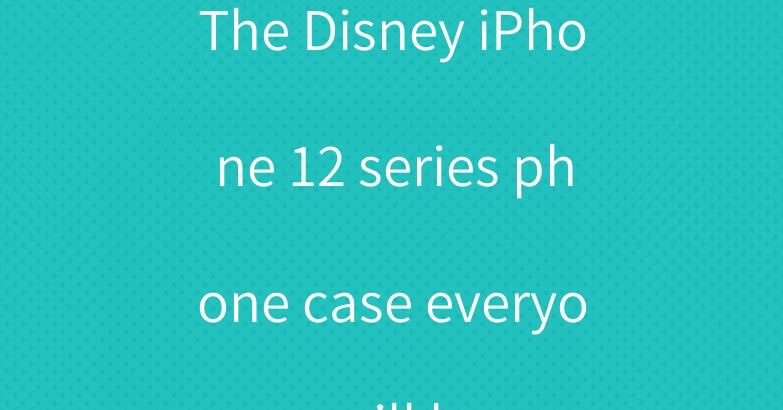 The Disney iPhone 12 series phone case everyone will love