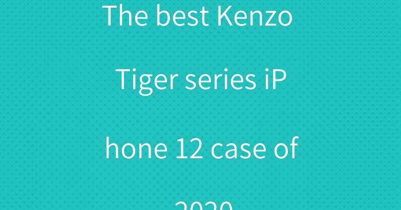 The best Kenzo Tiger series iPhone 12 case of 2020