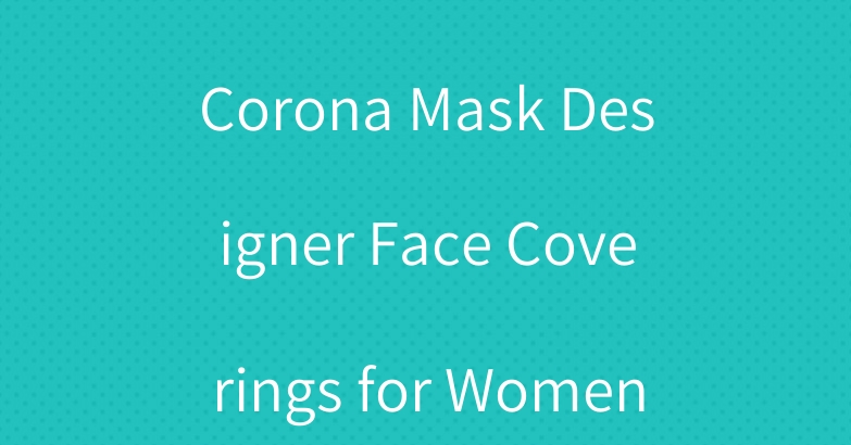Gucci Moschino Corona Mask Designer Face Coverings for Women Man