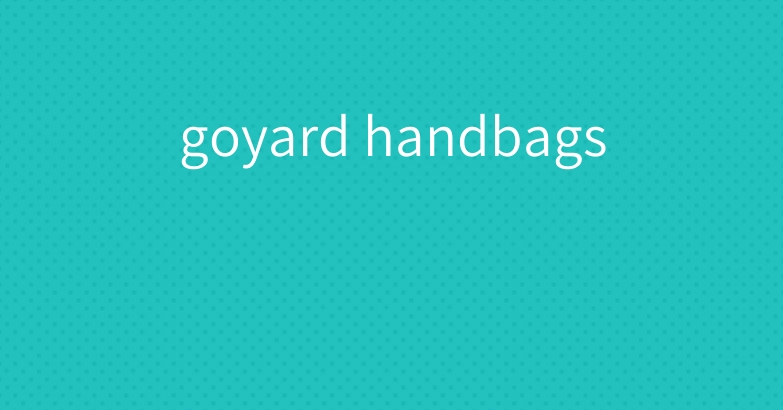 goyard handbags