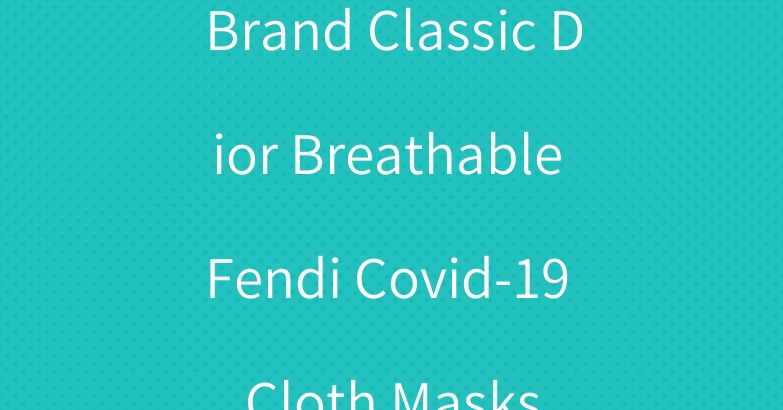 Brand Classic Dior Breathable Fendi Covid-19 Cloth Masks