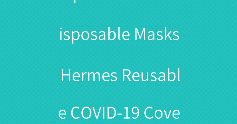 Supreme Brand Disposable Masks Hermes Reusable COVID-19 Cover