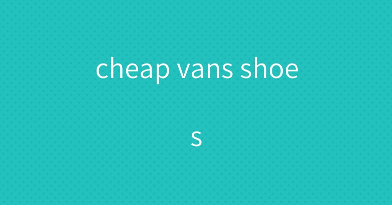 cheap vans shoes
