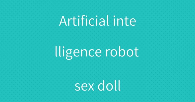 Artificial intelligence robot sex doll