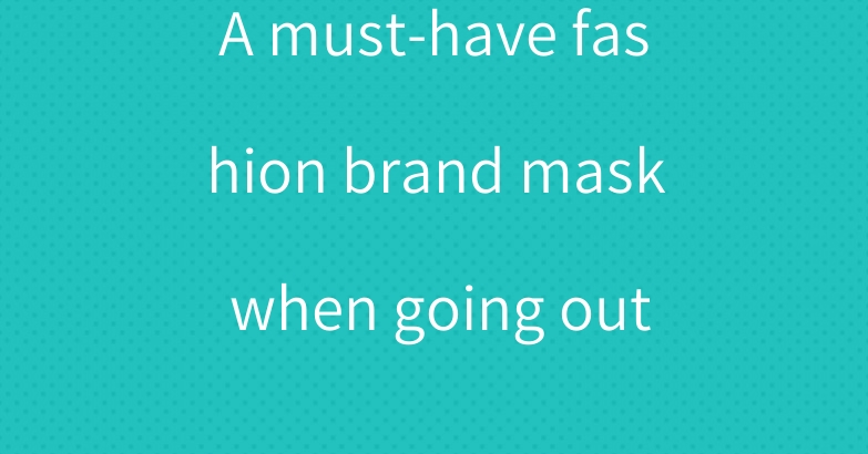 A must-have fashion brand mask when going out