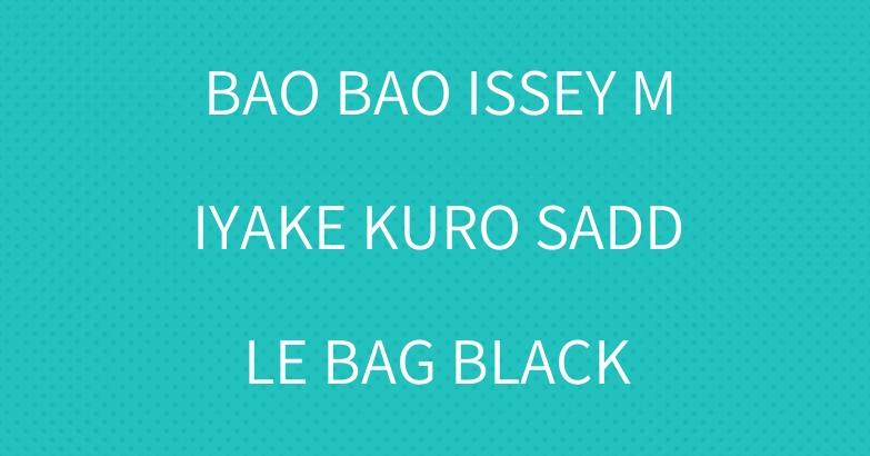BAO BAO ISSEY MIYAKE KURO SADDLE BAG BLACK